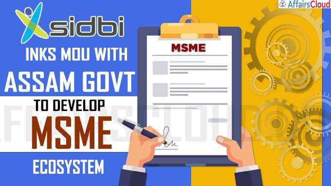SIDBI inks MoU with Assam govt to develop MSME ecosystem