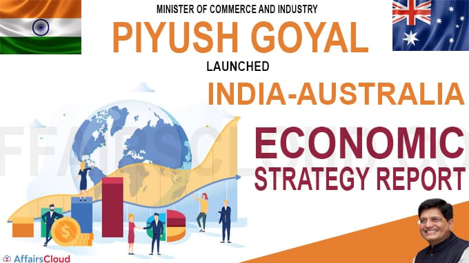 Shri Piyush Goyal launches India-Australia Economic Strategy Report