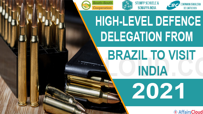 South-South Cooperation High-level defence delegation from Brazil to visit India in 2021