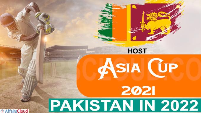 Sri Lanka to host Asia Cup in 2021, Pakistan in 2022