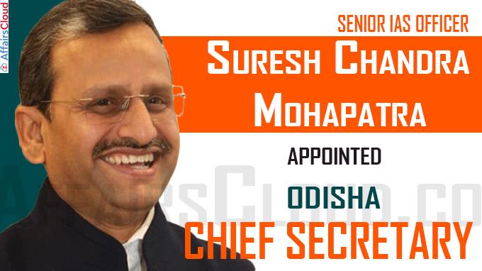 Suresh Chandra Mohapatra to be new Odisha Chief Secretary