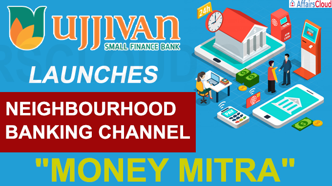 Ujjivan SFB launches neighbourhood banking channel Money Mitr