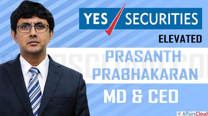 YES Securities elevates Prasanth Prabhakaran as MD & CEO