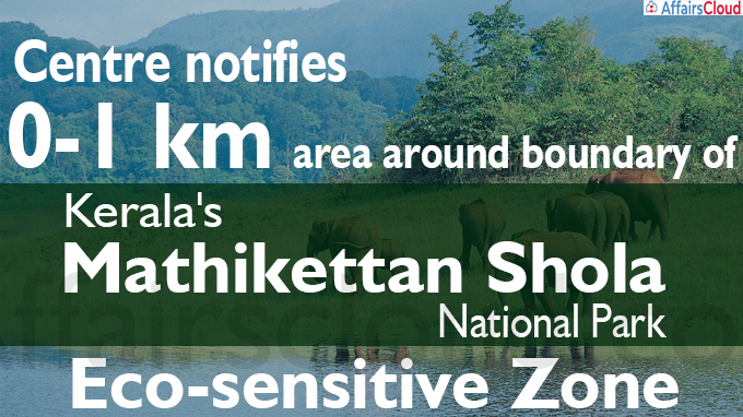 Centre notifies 0-1 km area around boundary of Kerala''s Mathikettan Shola Park