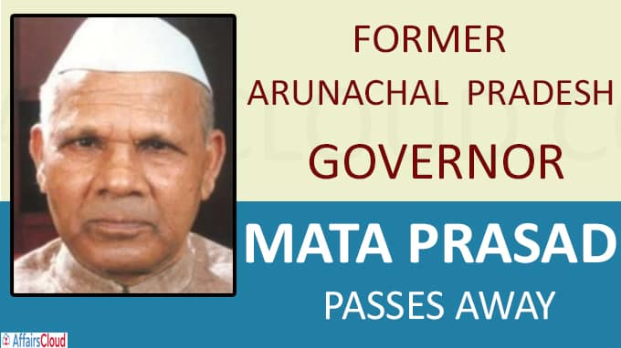 Former Arunachal Pradesh Governor Mata Prasad passes away at 95