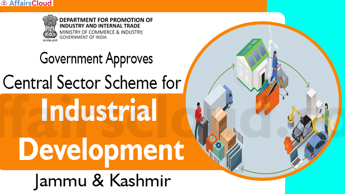 Government approves Central Sector Scheme for Industrial Development
