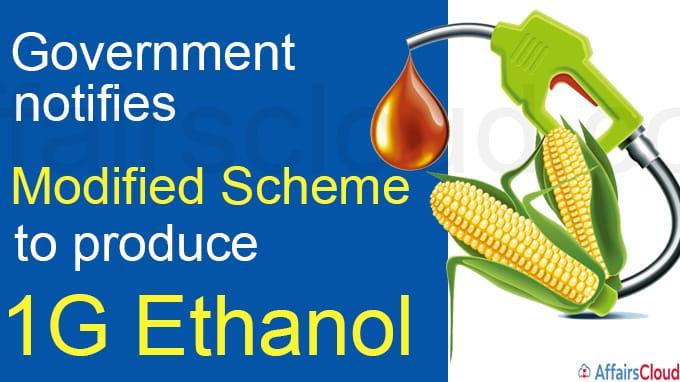 Govt notifies modified scheme to produce 1G ethanol