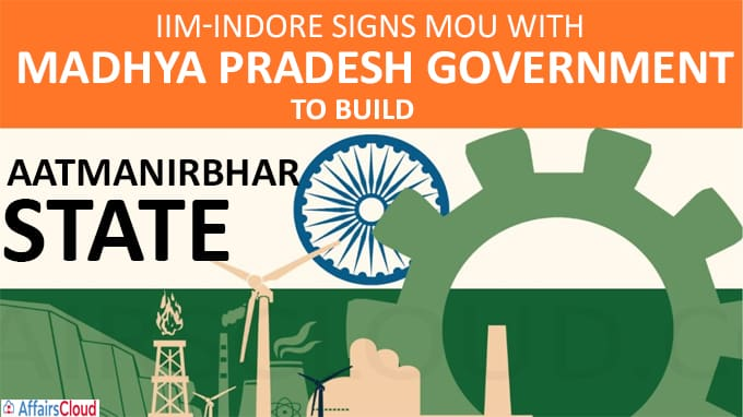 IIM signs MoU with MP government to build Aatmanirbhar state