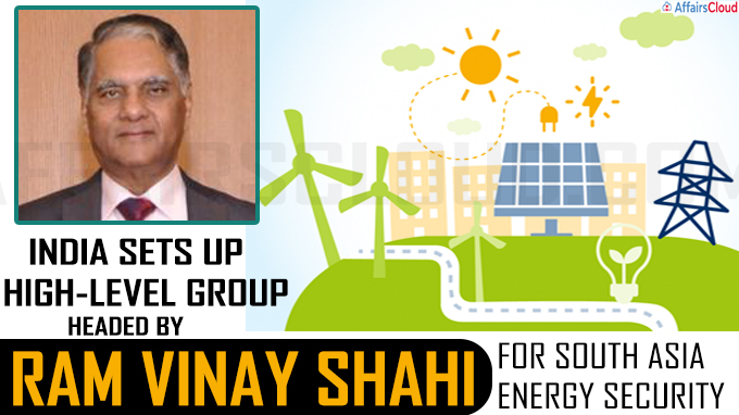 India sets up high-level group headed by Ram Vinay Shahi for South Asia energy security
