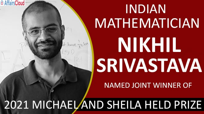 Indian mathematician Nikhil Srivastava named joint winner of Michael and Sheila Held Prize