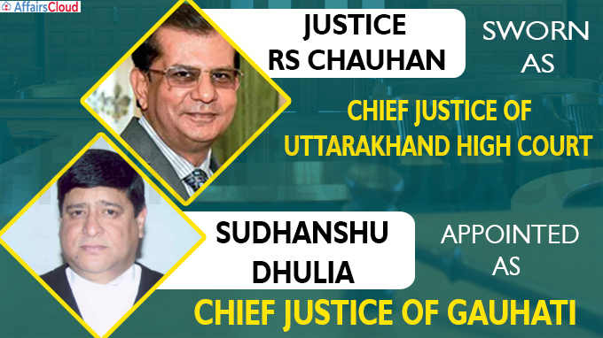 Justice RS Chauhan sworn in as CJ of Uttarakhand HC & Sudhanshu Dhulia appointed as CJ of Gauhati HC
