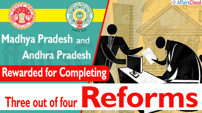 Madhya Pradesh and Andhra Pradesh rewarded for completing three out of four reforms