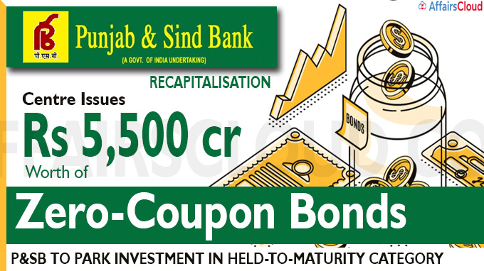 P&SB recapitalisation Centre issues Rs 5,500 cr worth of zero-coupon bonds