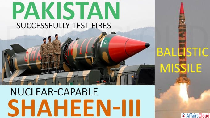 Pakistan Successfully Test Fires Nuclear-capable Shaheen-III Ballistic Missile
