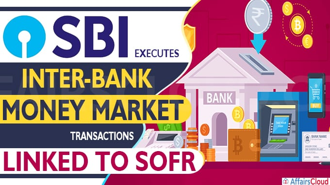 SBI Executes Inter-Bank Money Market Transactions Linked To SOFR