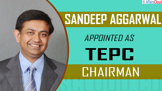 Sandeep Aggarwal appointed as new TEPC chairman