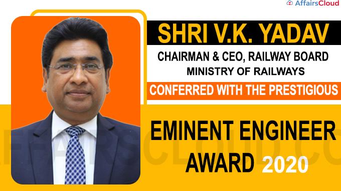 Shri VK Yadav, Chairman & CEO, Railway Board conferred Eminent Engineer Award 2020