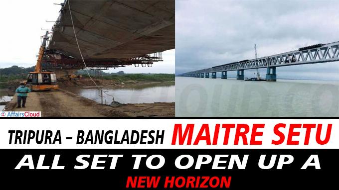 Tripura – Bangladesh Maitre Setu all set to open up a new horizon