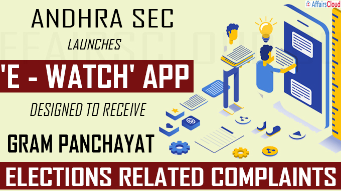 Andhra SEC launches 'e - watch' app designed to receive gram panchayat elections related complaints