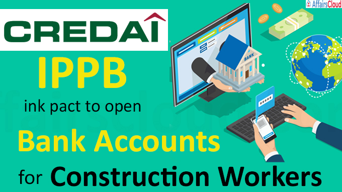 CREDAI, IPPB ink pact to open bank accounts for construction workers