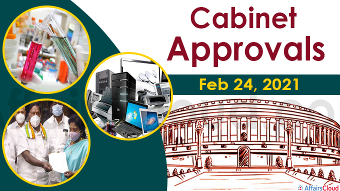 Cabinet approvals on Feb 24, 2021