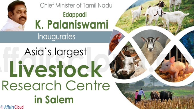 Edappadi K Palaniswami inaugurates Asia's largest Livestock Research Centre in Salem