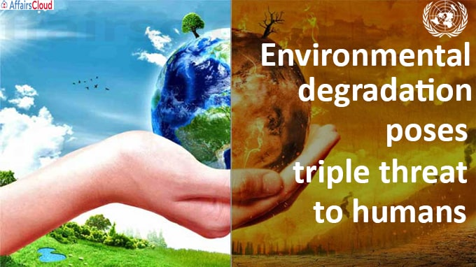Environmental degradation poses triple threat to humans