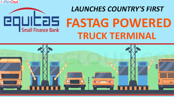 Equitas Small Finance Bank launches country's first FASTag powered truck terminal