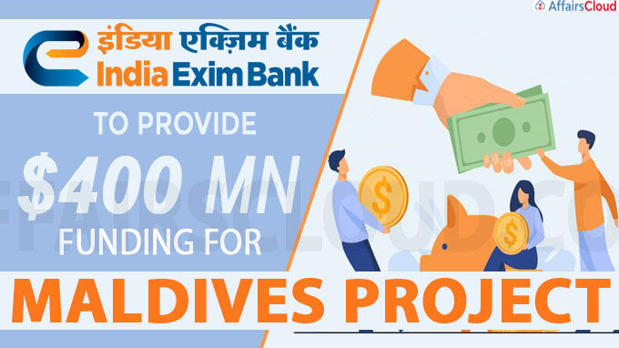 Exim Bank to provide $400 mn funding for Maldives project