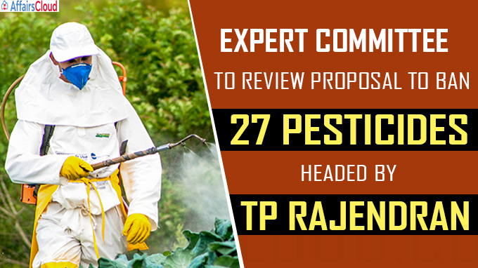 Expert committee to review proposal to ban 27 pesticides headed by TP Rajendran