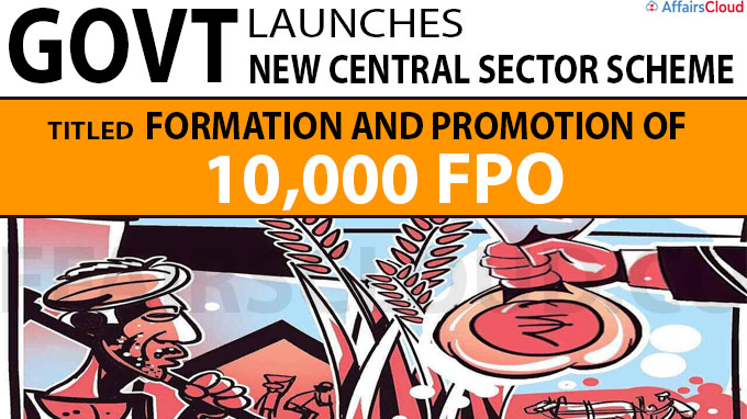 Govt launches Scheme titled 'Formation and Promotion of 10,000 FPO