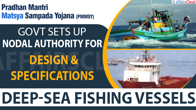 Govt sets up nodal authority for design and specifications of deep-sea fishing vessels