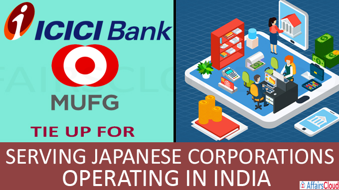 ICICI Bank, MUFG Bank tie up for serving Japanese corporations operating in India