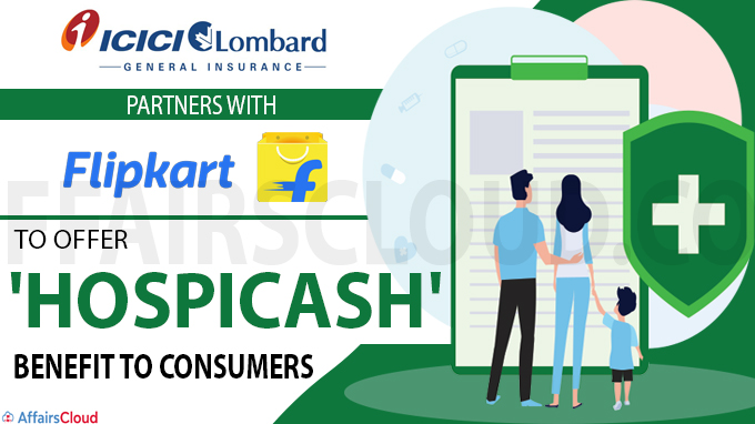 ICICI Lombard partners with Flipkart to offer Hospicash