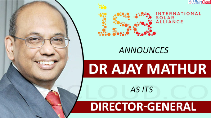 ISA announces Dr Ajay Mathur as its new Director-General