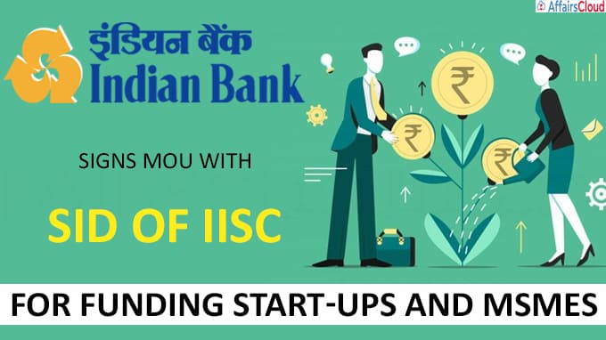 Indian Bank signs MOU with SID of IISc, for funding Start-ups and MSMEs