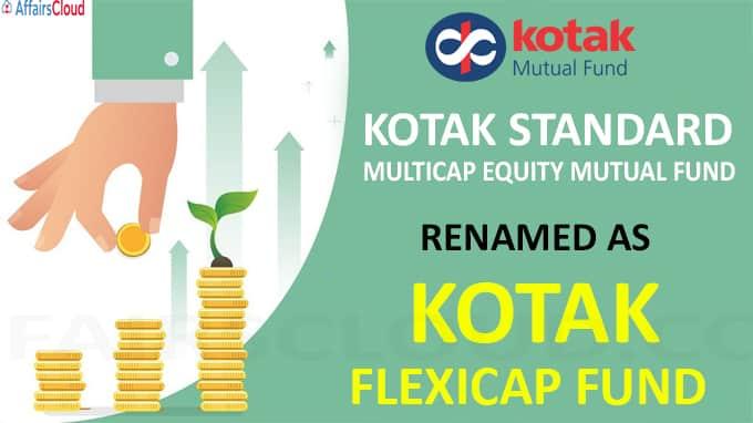 Kotak Standard Multicap equity mutual fund renamed as Kotak Flexicap Fund