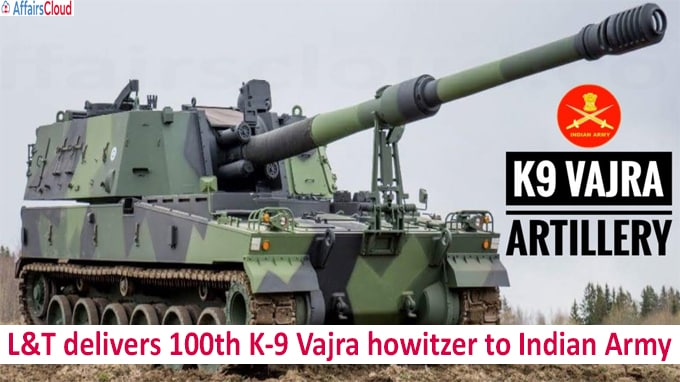L&T delivers 100th K-9 Vajra howitzer to Indian Army