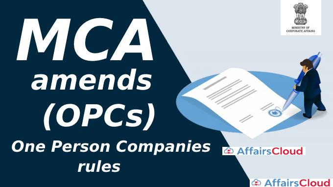MCA amends One Person Companies (OPCs) rules