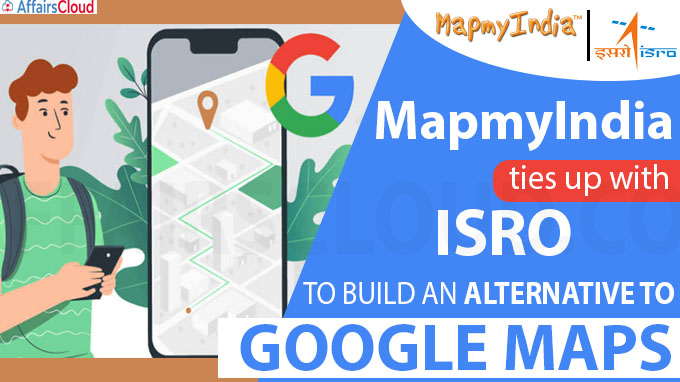MapmyIndia ties up with ISRO to build an alternative to Google Maps