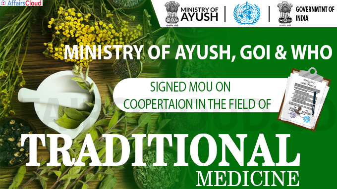 Ministry of Ayush, GoI and the WHO signed MoU on Coopertaion in the field of Traditional Medicine