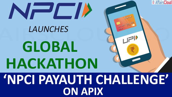 NPCI launches Global Hackathon - 'NPCI PayAuth Challenge' on APIX