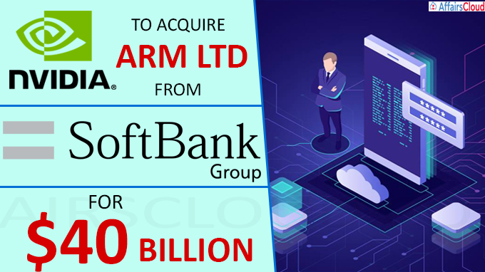 Nvidia's has acquired Arm Ltd from SoftBank Group for $40 billion