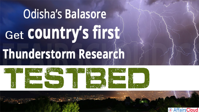 Odisha's Balasore to get country's first thunderstorm research testbed