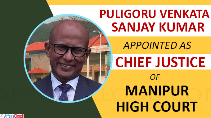 Puligoru Venkata Sanjay Kumar appointed chief justice of Manipur HC