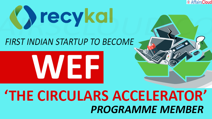 Recykal first Indian startup to become WEF 'The Circulars Accelerator' programme member