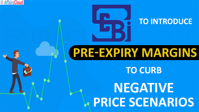 Sebi to introduce pre-expiry margins to curb negative price scenarios