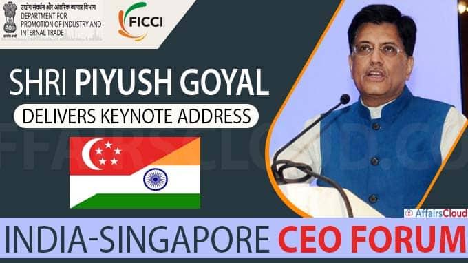 Shri Piyush Goyal address at India-Singapore CEO Forum