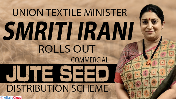 Union Textile Minister Smriti Irani rolls out commercial Jute seed distribution scheme