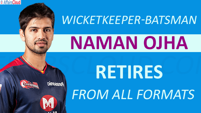 Wicketkeeper-batsman Naman Ojha retires from all formats